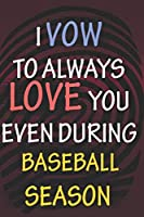 I VOW TO ALWAYS LOVE YOU EVEN DURING BASEBALL  SEASON: / Perfect As A valentine's Day Gift Or Love Gift For Boyfriend-Girlfriend-Wife-Husband-Fiance-Long Relationship Quiz
