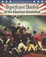 Significant Battles of the American Revolution (Understanding the American Revolution)
