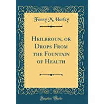 Heilbroun, or Drops from the Fountain of Health (Classic Reprint)