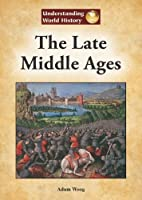 The Late Middle Ages (Understanding World History)