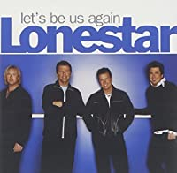 Let's Be Us Again by Lonestar (2004-05-03)