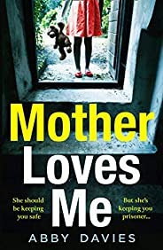 Mother Loves Me: A gripping new 2020 debut psychological crime thriller which will send shivers up your spine!