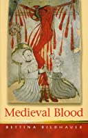 Medieval Blood (Religion and Culture in the Middle Ages)