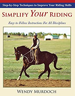 Simplify Your Riding: Step-By-Step Techniques to Improve Your Riding Skills by [Murdoch, Wendy]