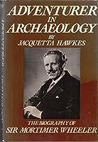 Adventurer in Archaeology: The Biography of Sir Mortimer Wheeler