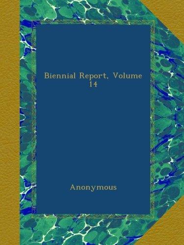 Download Biennial Report, Volume 14 B00AP46DOS