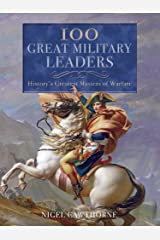 100 Great Military Leaders: History's Greatest Masters of Warfare Kindle Edition
