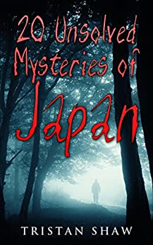 20 Unsolved Mysteries of Japan (Unsolved Mysteries of the World) by [Shaw, Tristan]