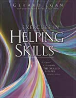 Exercises in Helping Skills: A Manual to Accompany The Skilled Helper