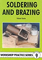 Soldering and Brazing (Workship Practice, No 9) (Workship Practice, No 9) (Workshop Practice Series) by Tubal Cain(1985-06-10)