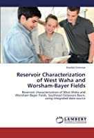 Reservoir Characterization of West Waha and Worsham-Bayer Fields: Reservoir characterization of West Waha and Worsham-Bayer Fields, Southeast Delaware Basin, using integrated data source