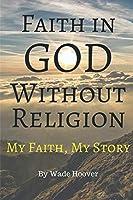 Faith in God Without Religion: My Faith, My Story