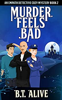Murder Feels Bad: A Super Funny Psychic Detective Cozy Mystery With Heart (Empath Detective Mysteries Book 2) by [Alive, B.T., Alive, Bill]