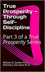 True Prosperity ~ Through Self-Discipline: Part 3 of a True Prosperity Series (English Edition)