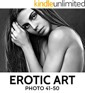 Erotik Art: Photo 41-50 (Erotic Art 16) (German Edition)