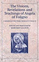 The Visions, Revelations and Teachings of Angela of Foligno: A Member of the Third Order of St Francis