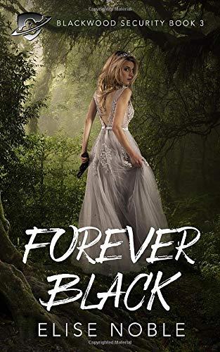 Download Forever Black: A Romantic Thriller (Blackwood Security) 1910954144