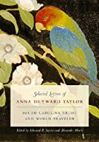 Selected Letters of Anna Heyward Taylor: South Carolina Artist and World Traveler (Women's Diaries and Letters of the South)