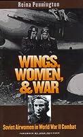 Wings, Women, and War: Soviet Airwomen in World War II Combat (Modern War Studies)