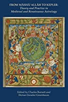 From Masha' Allah to Kepler: Theory and Practice in Medieval and Renaissance Astrology