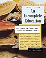 An Incomplete Education: 3,684 Things You Should Have Learned but Probably Didn't by Judy Jones William Wilson(2006-04-25)