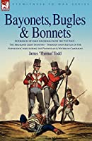 Bayonets, Bugles & Bonnets: Experiences of Hard Soldiering With the 71st Foot - the Highland Light Infantry