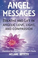 Angel Messages: Breathe and Lift in Angelic Love, Light and Compassion