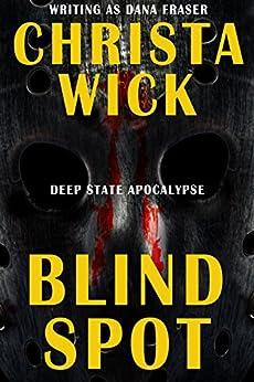 Blind Spot (Deep State Apocalypse Book 0) by [Wick, Christa, Fraser, Dana]