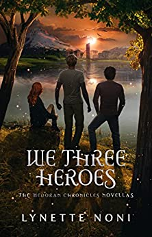 We Three Heroes: A Companion Volume to the Medoran Chronicles by [Noni, Lynette]