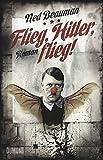 Flieg, Hitler, flieg!: Roman