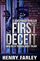 First Deceit: A Conspiracy Thriller (The Fatal Deceit Trilogy)