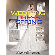 Wedding Dress Spring 25 Different styles (Wedding Spring Book 1)