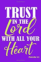 Trust In The Lord With All Your Heart Proverbs 3:5: Blank Lined Notebook :Bible Scripture Christian Journals Gift 6x9 | 110 Blank  Pages | Plain White Paper | Soft Cover Book
