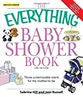 The Everything Baby Shower Book: Throw a memorable event for mother-to-be (Everything®)