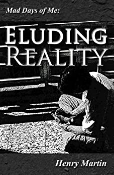 Mad Days of Me: Eluding Reality by [Martin, Henry]
