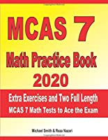 MCAS 7 Math Practice Book 2020: Extra Exercises and Two Full Length MCAS Math Tests to Ace the Exam