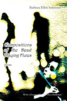 Compositions of the Dead Playing Flutes - Poems by [Sorensen, Barbara Ellen]