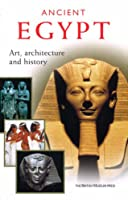 Ancient Egypt: Art, Architecture and History (Art, Architechture and History)