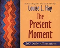 The Present Moment: 365 Daily Affirmations by Louise Hay(2007-08-01)