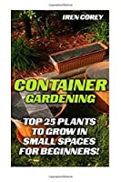 Container Gardening: Top 25 Plants to Grow in Small Spaces for Beginners