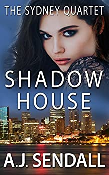 Shadow House (The Sydney Quartet Book 4) by [Sendall, A.J.]
