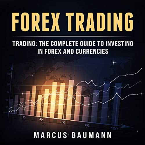 Forex Trading: Trading: The Complete Guide To Investing In Forex And Currencies (English Edition)