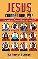 Jesus Changed Our Lives: Stories From The Heart To Enrich Your Faith (Greatness Series)