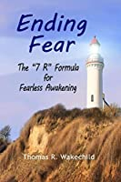 "Ending Fear: The ""7 R"" Formula for Fearless Awakening"