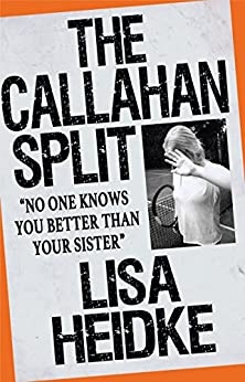 The Callahan Split: No One Knows You Better Than Your Sister by [Heidke, Lisa]