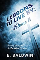 Lessons to Live by: Volume II - Finding Strength in the Word of God