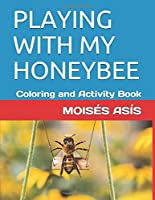 PLAYING WITH MY HONEYBEE: Coloring and Activity Book