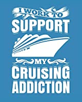 I Work To Support My Cruising Addiction: Cruise Planner Journal | Travel Vacation Notebook | Packing List Organizer | Trip Planning Diary | Itinerary Activity Agenda