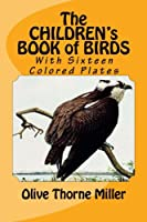 The Children's Book of Birds: With Sixteen Colored Plates