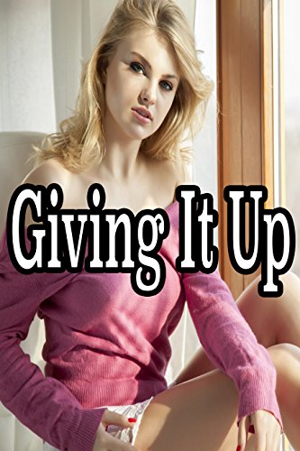 Giving It Up - 18 Story Bundle of Exactly What it Sounds Like! (English Edition)